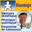 Ecole Bioanalogie Mémoire akashique Physique quantique Empreinte de naissance