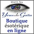 Boutique ésotérique en ligne - La boutique en ligne Dans les Yeux de Gaïa offre un grand choix d'idées cadeaux, de nombreux bijoux en minéraux, des minéraux,  des produits ésotériques  et des articles Bien être.