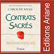 Contrats sacrés - Editions Ariane - Éveiller votre potentiel divin - Dans cet ouvrage très attendu, Caroline Myss nous dévoile une méthode tout à fait originale nous permettant de reconnaître nos contrats de vie.