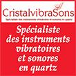 Cristalvibrason Spécialiste en bols de cristal chantants et en instruments vibratoires et sonores en quartz.
