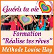 """Formation """"Réalise tes rêves"""" Méthode Louise Hay Guéris ta vie"""