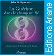 Éditions Ariane Les fondements de la médecine de demain.,Ce livre tout à fait unique en son genre est qualifié d'« indispensable pour connaître la nouvelle guérison par la conscience ».