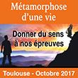 """COM TURQUOISE - Rencontres """"Métamorphose d'une vie"""" - Donner du sens à nos épreuves, un chemin vers la joie - 14 et 15 octobre 2017 - Toulouse"""