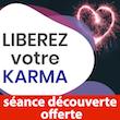 Séance découverte gratuite sur internet,  Comment nettoyer votre karma en 30min par semaine.