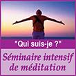 Séminaire intensif de méditation Qui suis-je Roseline Mourtier