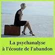 La psychanalyse à l'écoute de l'abandon
