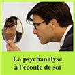 La Psychanalyse à l'écoute de soi