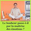 Le bonheur passe-t-il par la maîtrise des émotions ?