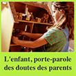 L'enfant, porte-parole des doutes des parents