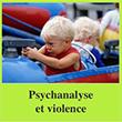 Psychanalyse et violence : la violence commence-t-elle au berceau ?